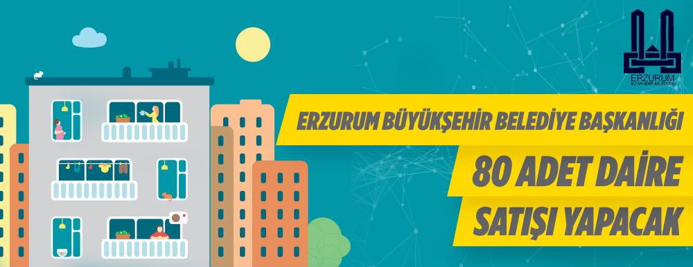 Erzurum Büyükşehir Belediye Başkanlığı 80 Adet Daire Satışı Yapacak