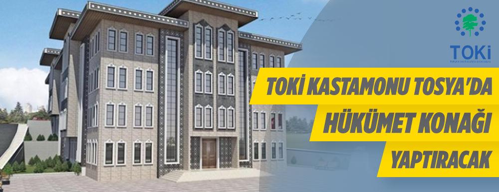 Toki Kastamonu Tosya'da Hükümet Konağı Yaptıracak