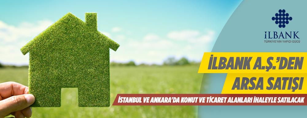 İLBANK A.Ş. Ankara, İstanbul ve Gaziantep'te Taşınmaz Satışı Yapılacaktır