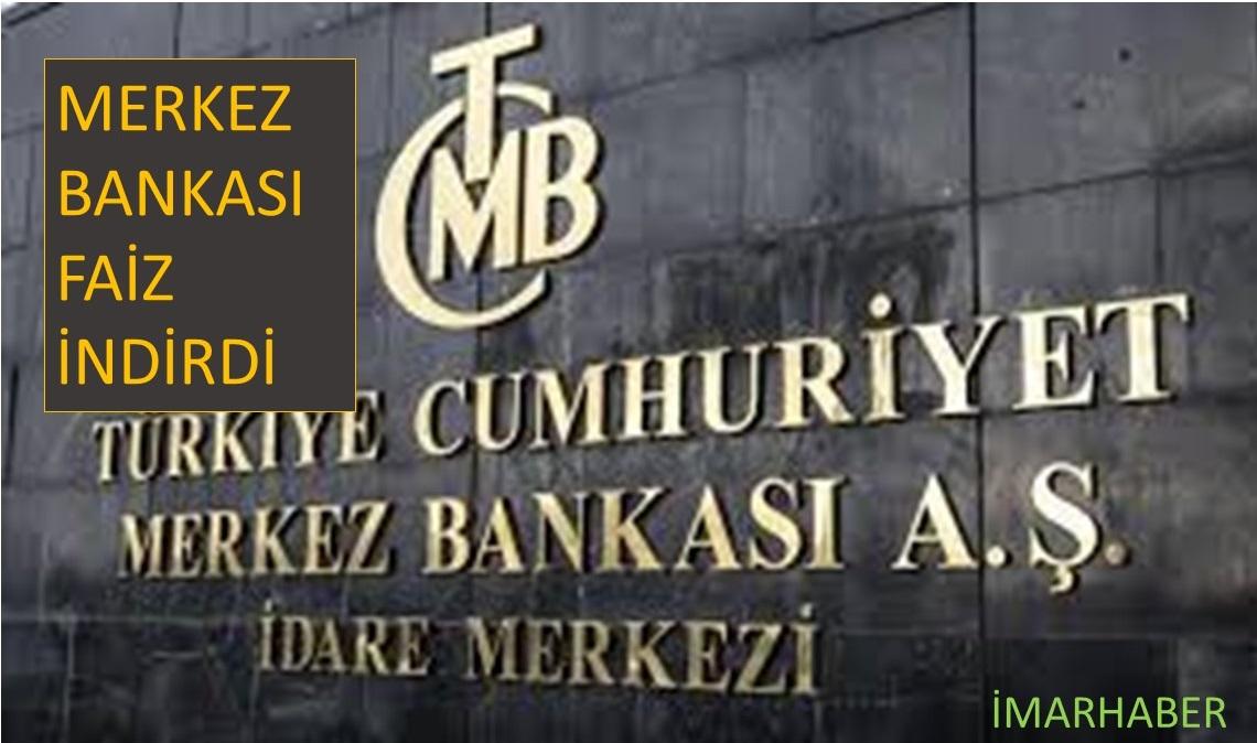 MERKEZ BANKASI FAİZ İNDİRİMİ YAPTIĞINI AÇIKLADI