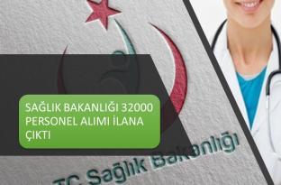 SAĞLIK BAKANLIĞI 32.000 PERSONEL ALIMI AÇIKLANDI