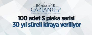 Gaziantep 100 Adet S plaka 30 yıl süreli kiraya verilecektir